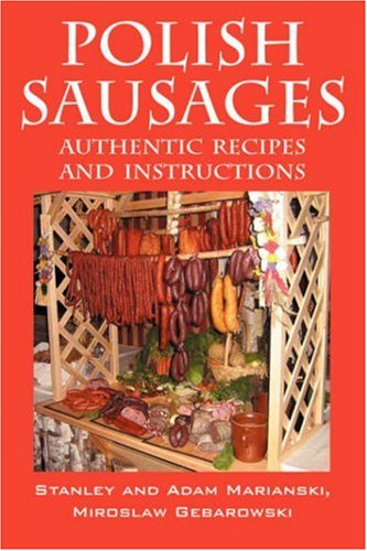 Polish Sausages, Authentic Recipes And Instructions: Marianski, Stanley; Marianski, Adam; ...