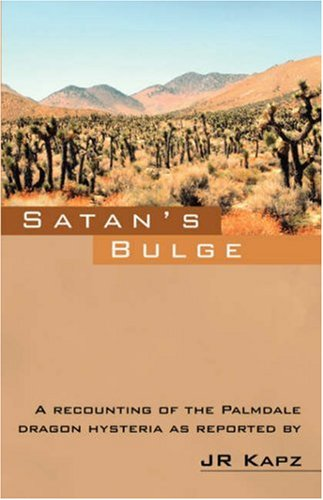 9781432713669: Satan's Bulge: A Recounting of the Palmdale Dragon Hysteria as Reported by