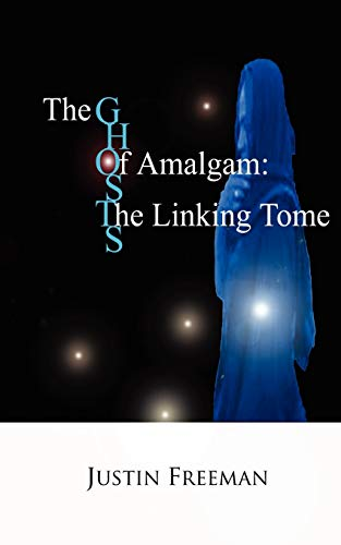 The Ghosts of Amalgam: The Linking Tome: Justin Arthur Freeman
