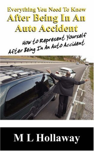 9781432714352: Everything You Need to Know After Being in an Auto Accident: How to Represent Yourself After Being in an Auto Accident