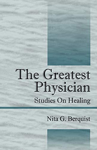 The Greatest Physician: Studies On Healing: Berquist, Nita G