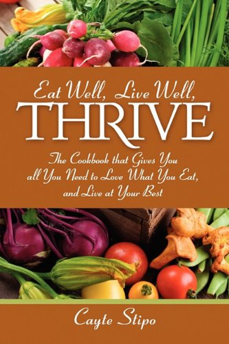 Eat Well, Live Well, Thrive : The cookbook that gives you all you need to love what you eat, and ...