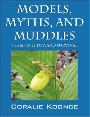 9781432715236: Models, Myths, and Muddles: Thinking Toward Survival