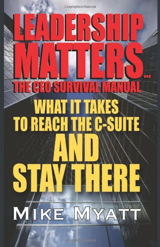 9781432717735: Leadership Matters...the CEO Survival Manual: What It Takes to Reach the Isuite and Stay There