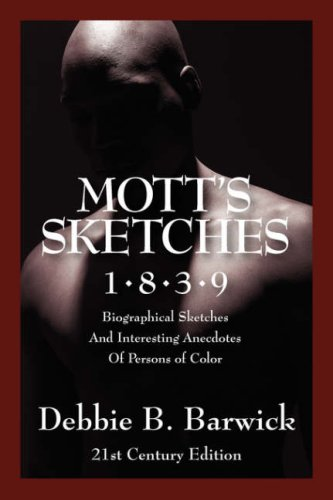 Motts Sketches: 1839 Biographical Sketches and Interesting Anecdotes of Persons of Color: Debbie B ...