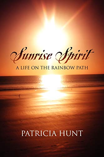 Sunrise Spirit: A Life on the Rainbow Path (9781432717933) by Hunt, Patricia