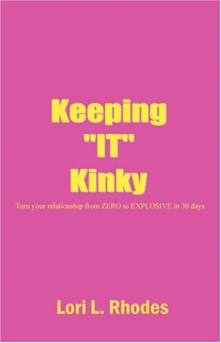 9781432718190: Keeping It Kinky: Turn Your Relationship from Zero to Explosive in 30 Days or Less