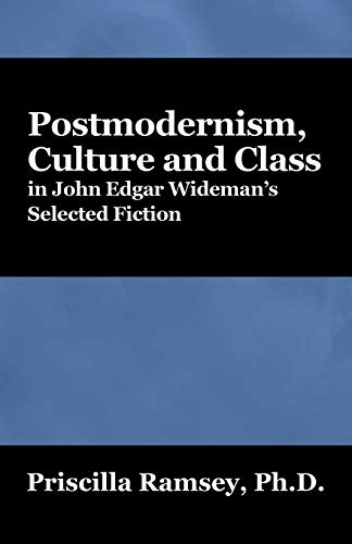 Postmodernism, Culture and Class in John Edgar Widemans Selected Fiction: Priscilla Ramsey