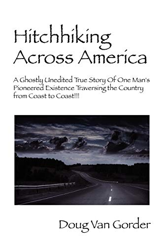 9781432719678: Hitchhiking Across America: A Ghostly Unedited True Story of One Man's Pioneered Existence Traversing the Country from Coast to Coast !!!