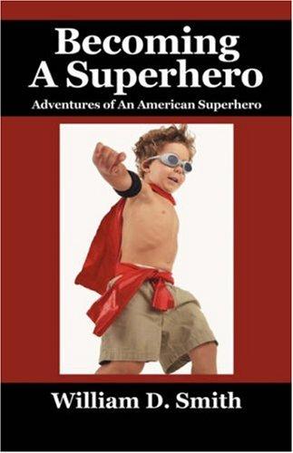 9781432720711: Becoming A Superhero: Adventures of An American Superhero