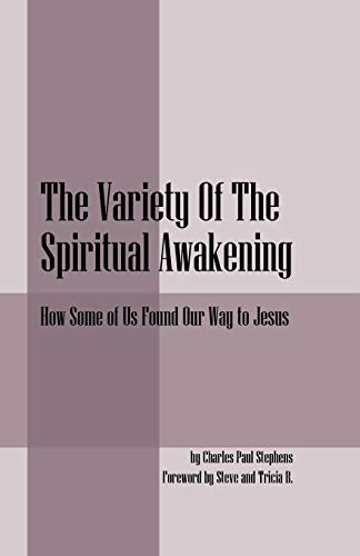 The Variety Of The Spiritual Awakening: How Some of Us Found Our Way to Jesus: Charles Paul Stephens