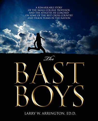 9781432722050: The Bast Boys: A Remarkable Story of the Small-College Professor and the Athletes He Coached On Some of the Best Cross Country and Track Teams in the Nation
