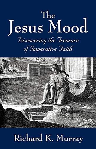9781432723347: The Jesus Mood: Discovering the Treasure of Imperative Faith
