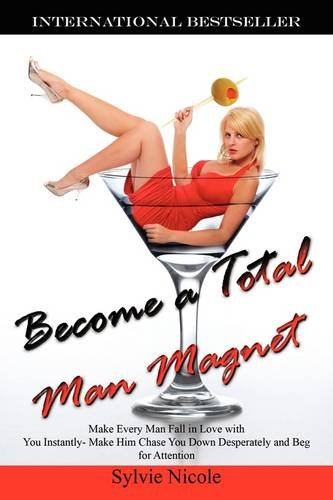 Become a Total Man Magnet: Make Every: Nicole, Sylvie