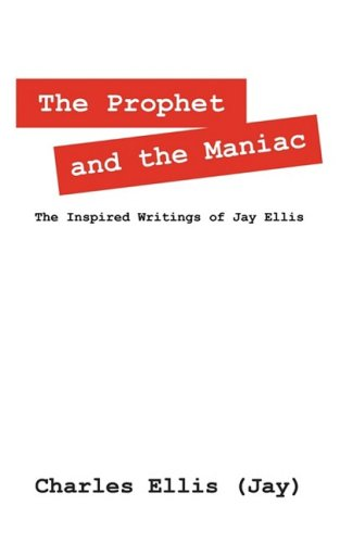 The Prophet and the Maniac: The Inspired Writings of Jay Ellis (1432724118) by Ellis, Charles