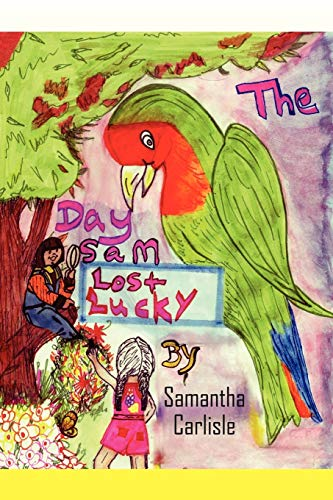 The Day Sam Lost Lucky, (SIGNED By Author and Illustrator): Carlisle, Samantha