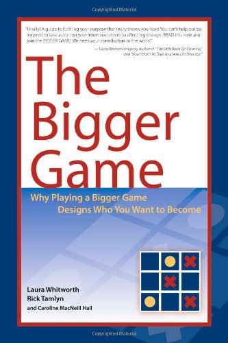 9781432724160: The Bigger Game: Why Playing a Bigger Game Designs Who You Want to Become