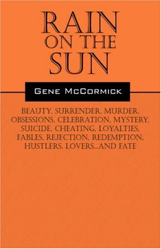 9781432724450: Rain on the Sun: Beauty, surrender, murder, obsessions, celebration, mystery, suicide, cheating, loyalties, fables, rejection, redemption, hustlers, lovers...and fate