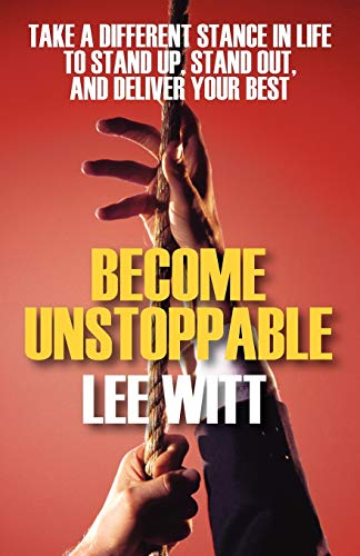 9781432727123: Become Unstoppable: Take a Different Stance in Life to Stand Up, Stand Out, and Deliver Your Best