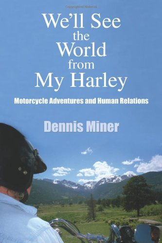9781432727864: We'll See the World from My Harley: Motorcycle Adventures and Human Relations