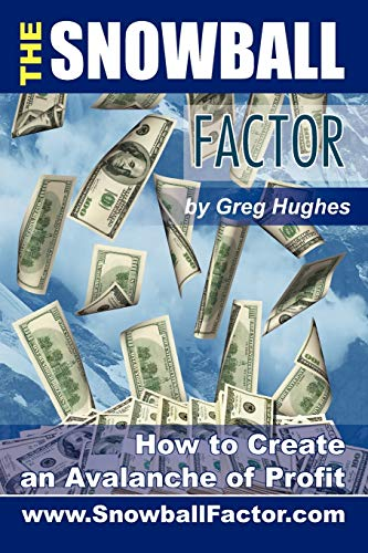 The Snowball Factor: How to Create an Avalanche of Profit: Greg Hughes