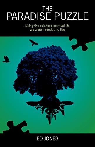 The Paradise Puzzle: Living the Balanced Spiritual: Ed Bernard Jones