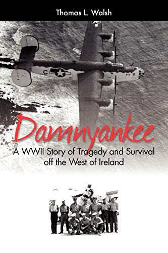9781432729103: Damnyankee: A WWII Story of Tragedy and Survival off the West of Ireland