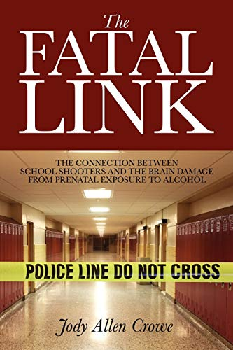 9781432729172: The Fatal Link: The Connection Between School Shooters and the Brain Damage from Prenatal Exposure to Alcohol
