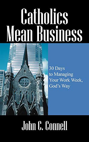 9781432729745: Catholics Mean Business: 30 Days to Managing Your Work Week, God's Way