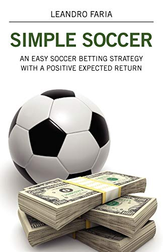 Simple Soccer: An Easy Soccer Betting Strategy with a Positive Expected Return: Leandro Faria