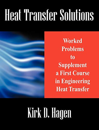 Heat Transfer Solutions: Worked Problems to Supplement: Hagen, Kirk D.