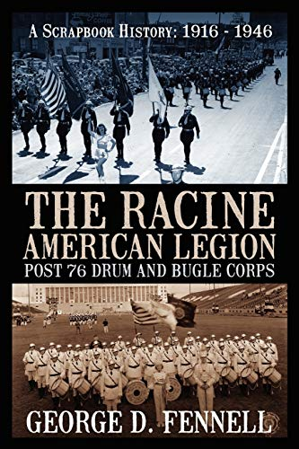 9781432730956: The Racine American Legion Post 76 Drum and Bugle Corps: A Scrapbook History: 1916 - 1946