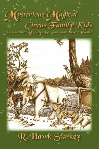 9781432730963: Mysterious Magical Circus Family Kids: The Chocolate Cake Turkey Lip Crumb Trail Mystery Adventure