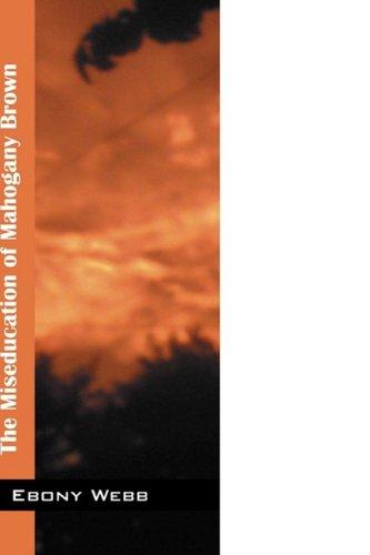 Glorified: The Miseducation of Mahogany Brown: Ebony Webb