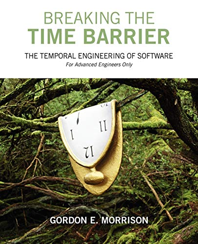 9781432732158: Breaking the Time Barrier: The Temporal Engineering of Software-For Advanced Engineers Only