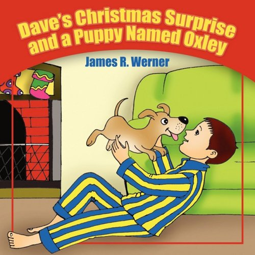 Daves Christmas Surprise and a Puppy Named Oxley: James R. Werner