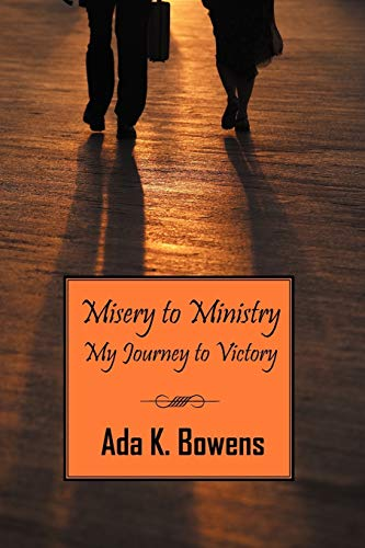 Misery to Ministry: My Journey to Victory: Ada Bowens