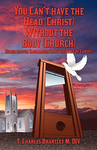 9781432734053: You Can't Have the Head (Christ) Without the Body (Church): Diligo Corpus Sarcalogos (Love the Body of Christ)