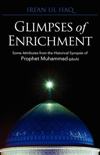 Glimpses of Enrichment: Some Attributes from the Historical Synopsis of Prophet Muhammad (Pbuh): ...