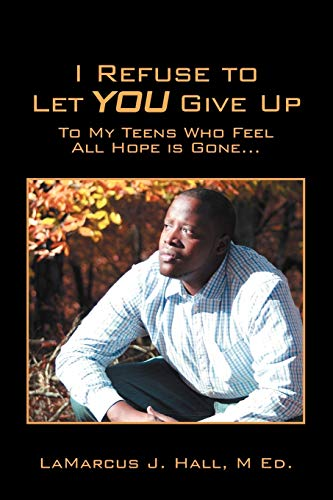 9781432734176: I Refuse to Let You Give Up: To My Teens Who Feel All Hope Is Gone...