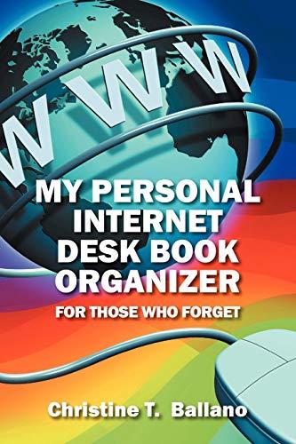 My Personal Internet Desk Book Organizer For Those Who Forget: Christine T Ballano