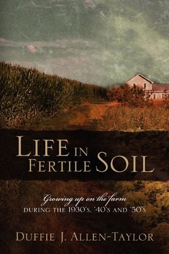 9781432734398: Life in Fertile Soil: Growing Up on the Farm During the 1930's, '40's and '50's