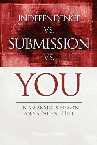 Independence Vs Submission Vs You: In an Anxious Heaven and a Patient Hell: Marvin Davis