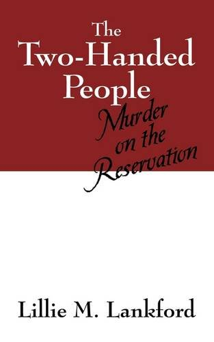 The Two-Handed People Murder on the Reservation: Lillie M Lankford