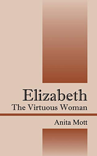 Elizabeth: The Virtuous Woman: Anita Mott