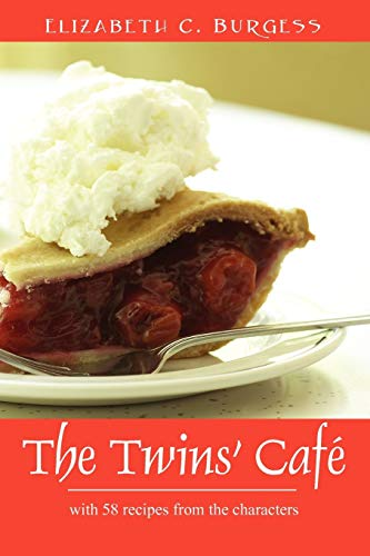 The Twins Cafe: With 58 Recipes from the Characters: Elizabeth C. Burgess