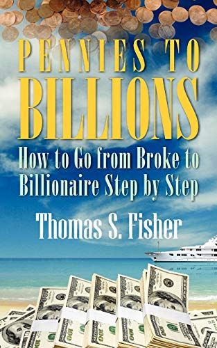 9781432737672: Pennies to Billions: How to Go from Broke to Billionaire Step by Step
