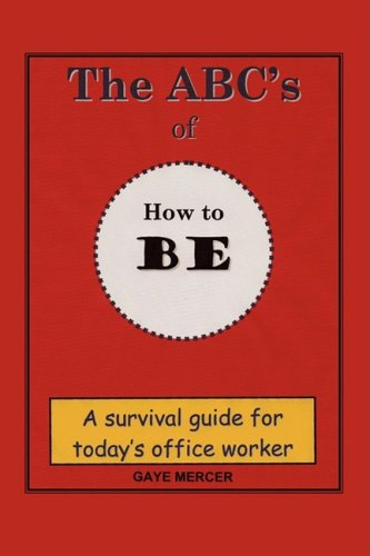 9781432737863: The ABC's of How to Be: A Survival Guide for Today's Office Worker