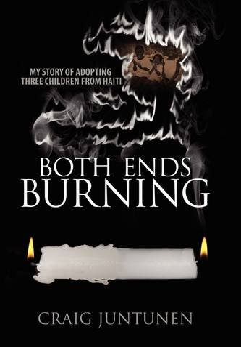 9781432738723: Both Ends Burning: My Story of Adopting Three Children from Haiti