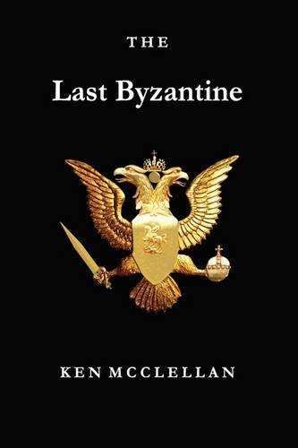 The Last Byzantine: Confessions of a Would-Be Messiah: McClellan, Ken